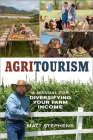 Agritourism: A Manual for Diversifying Your Farm Income (Mother Earth News Wiser Living) Cover Image