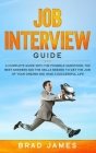 Job Interview Guide: A Complete Guide with the Possible Questions, the Best Answers and the Skills Needed to Get the Job of Your Dreams and Cover Image