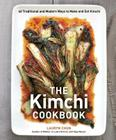 The Kimchi Cookbook: 60 Traditional and Modern Ways to Make and Eat Kimchi Cover Image