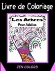 Livre de Coloriage Les Arbres pour Adultes Zen Colors: 30 coloriages pour réduire son anxiété et améliorer son bien-être, l'art thérapie anti-stress Cover Image