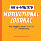 The 5-Minute Motivational Journal: Daily Prompts to Achieve Your Goals and Live Intentionally Cover Image