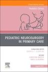 Pediatric Neurosurgery in Primary Care, an Issue of Pediatric Clinics of North America, 68 (Clinics: Internal Medicine #68) Cover Image