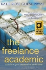 The Freelance Academic: Transform Your Creative Life and Career Cover Image