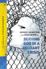 Serving God in a Migrant Crisis: Ministry to People on the Move Cover Image