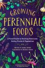 Growing Perennial Foods: A Field Guide to Raising Resilient Herbs, Fruits, and Vegetables Cover Image