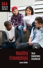 Healthy Friendships: Your Questions Answered (Q&A Health Guides) Cover Image