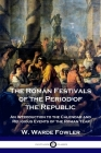 The Roman Festivals of the Period of the Republic: An Introduction to the Calendar and Religious Events of the Roman Year Cover Image