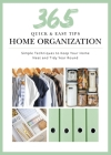 365 Quick & Easy Tips: Home Organization: Simple Techniques to Keep Your Home Neat and Tidy Year Round Cover Image