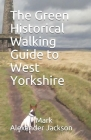 The Green Historical Walking Guide to West Yorkshire Cover Image