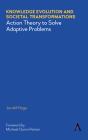 Knowledge Evolution and Societal Transformations: Action Theory to Solve Adaptive Problems Cover Image
