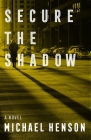 Secure the Shadow: A Novel Cover Image