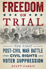 Freedom on Trial: The First Post-Civil War Battle Over Civil Rights and Voter Suppression Cover Image