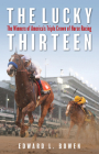 The Lucky Thirteen: The Winners of America's Triple Crown of Horse Racing Cover Image