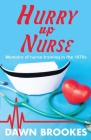Hurry up Nurse: Memoirs of nurse training in the 1970s Cover Image