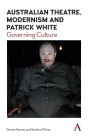 Australian Theatre, Modernism and Patrick White: Governing Culture Cover Image