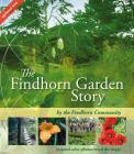 The Findhorn Garden Story: Inspired Color Photos Reveal the Magic Cover Image