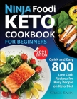 Ninja Foodi Keto Cookbook for Beginners: Quick and Easy 800 Low Carb Recipes for Busy People on Keto Diet Cover Image
