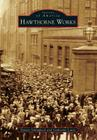 Hawthorne Works (Images of America (Arcadia Publishing)) Cover Image