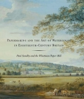 Papermaking and the Art of Watercolor in Eighteenth-Century Britain: Paul Sandby and the Whatman Paper Mill Cover Image