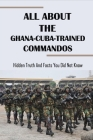 All About The Ghana-Cuba-Trained Commandos: Hidden Truth And Facts You Did Not Know: West African History Book Cover Image