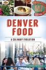 Denver Food: A Culinary Evolution (American Palate) Cover Image