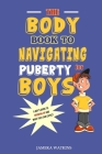 The Body Book to Navigating Puberty for Boys: A Boy's Guide to Growing Up and What they Can Expect Cover Image