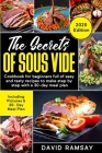 The Secrets of Sous Vide: Cookbook for beginners full of easy and tasty recipes to make step by step with a 30-day meal plan Cover Image