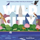 Wild City: A Brief History of New York City in 40 Animals Cover Image