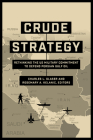 Crude Strategy: Rethinking the US Military Commitment to Defend Persian Gulf Oil Cover Image
