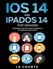 iOS 14 and iPadOS 14 For Seniors: A Beginners Guide To the Next Generation of iPhone and iPad Cover Image