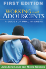 Working with Adolescents: A Guide for Practitioners (Clinical Practice with Children, Adolescents, and Families) Cover Image
