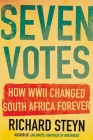 Seven Votes: How WWII Changed South Africa Forever Cover Image