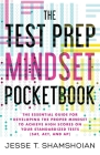 The Test Prep Mindset Pocketbook: The Essential Guide for Developing the Proper Mindset to Achieve High Scores on Your Standardized Tests (SAT, ACT, a Cover Image
