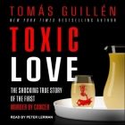 Toxic Love: The Shocking True Story of the First Murder by Cancer Cover Image