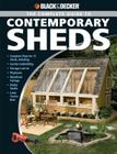 Black & Decker The Complete Guide to Contemporary Sheds: Complete plans for 12 Sheds, Including Garden Outbuilding, Storage Lean-to, Playhouse, Woodland Cottage, Hobby Studio, Lawn Tractor Barn (Black & Decker Complete Guide) Cover Image