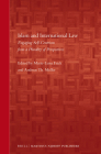 Islam and International Law: Engaging Self-Centrism from a Plurality of Perspectives (Brill's Arab and Islamic Laws #7) Cover Image