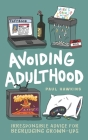 Avoiding Adulthood: Irresponsible Advice for Begrudging Grown-Ups (Life Is Hard... So Why Not Cheat?) Cover Image