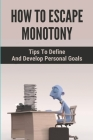 How To Escape Monotony: Tips To Define And Develop Personal Goals: How To Enhance Emotional Intelligence Cover Image