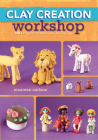 Clay Creation Workshop: 100+ Projects to Make with Air-Dry Clay Cover Image