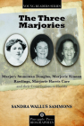 The Three Marjories: Marjory Stoneman Douglas, Marjorie Kinnan Rawlings, Marjorie Harris Carr and Their Contributions to Florida (Pineapple Press Young Reader Biographies) Cover Image