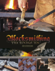 Blacksmithing Techniques: The Basics Explained Step by Step, Complete with 10 Projects Cover Image