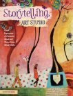 Storytelling Art Studio: Visual Expressions of Character, Mood and Theme Using Mixed Media Cover Image