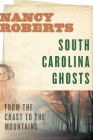 South Carolina Ghosts: From the Coast to the Mountains Cover Image