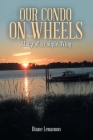 Our Condo on Wheels: Story of a Couple Rving Cover Image