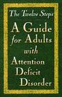 The Twelve Steps--A Guide for Adults with Attention Deficit Disorder Cover Image