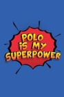 Polo Is My Superpower: A 6x9 Inch Softcover Diary Notebook With 110 Blank Lined Pages. Funny Polo Journal to write in. Polo Gift and SuperPow Cover Image