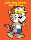 Coloring Books Christmas: Christmas coloring Pages for Children ages 2-5 from funny image. Cover Image