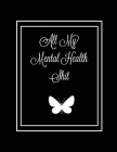 All My Mental Health Shit: Journal, Self Discovery & Life Assessment Prompts, Depression, Coping Strategies, Gratitude & Happiness Tracker, Anxie Cover Image