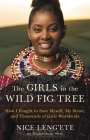 The Girls in the Wild Fig Tree: How I Fought to Save Myself, My Sister, and Thousands of Girls Worldwide Cover Image