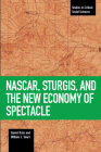 Nascar, Sturgis, and the New Economy of Spectacle (Studies in Critical Social Sciences) Cover Image